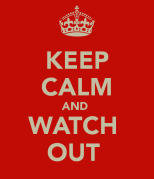keep-calm-and-watch-out-12